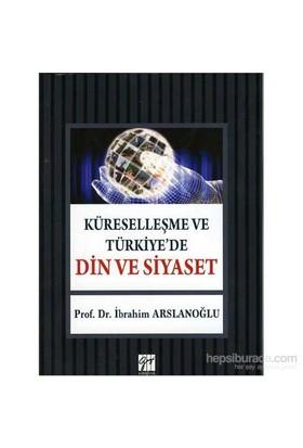 Küreselleşme Ve Türkiye'De Din Ve Siyaset-İbrahim Arslanoğlu