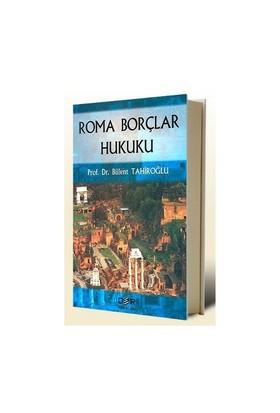 Roma Borçlar Hukuku - Bülent Tahiroğlu
