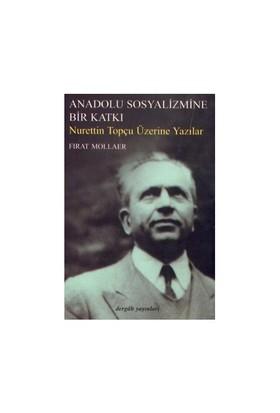 Anadolu Sosyalizmine Bir Katkı Nurettin Topçu Üzerine Yazılar-Fırat Mollaer