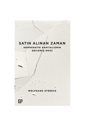 Satın Alınan Zaman (Demokratik Kapitalizmin Gecikmiş Krizi)-Wolfgang Streeck