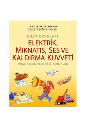 Bilim Oyunları - Elektrik, Mıknatıs, Ses Ve Kaldırma Kuvveti Pratik Deneyler Ve Etkinlikler-Kolektif