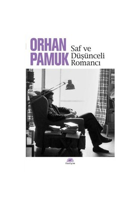 Saf ve Düşünceli Romancı - Orhan Pamuk