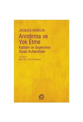 Arındırma Ve Yok Etme - (Katliam Ve Soykırımın Siyasi Kullanımları)-Jacques Semelin