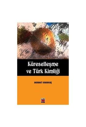 Küreselleşme Ve Türk Kimliği-Mehmet Karakaş