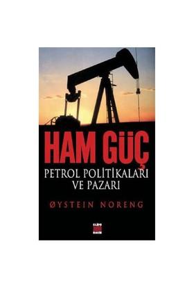 Ham Güç - Petrol Politikaları Ve Pazarı-Oystein Noreng