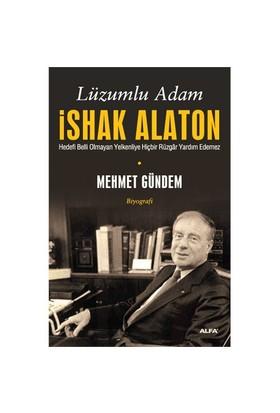 Lüzumlu Adam İshak Alaton - Mehmet Gündem