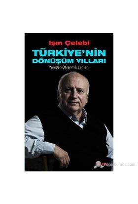 Türkiye'Nin Dönüşüm Yılları - (Yeniden Öğrenme Zamanı)-Işın Çelebi