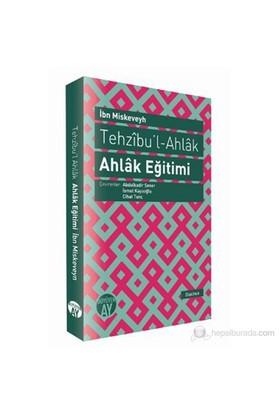 Tehzıbu'L - Ahlak - Ahlak Eğitimi-İbn Miskeveyh