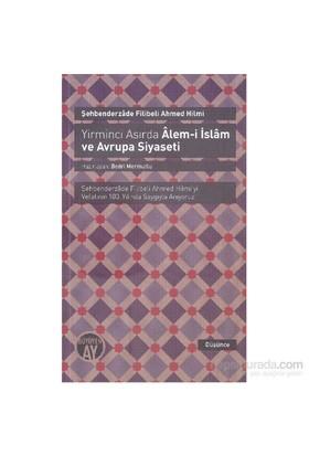 Yirminci Asırda Alem İ İslam Ve Avrupa Siyaseti-Şehbenderzade Filibeli Ahmed Hilmi