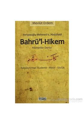 Bahrü''L-Hikem Hikmet Denizi (Feriştahoğlu Mehmed B. Abdüllatif)-Mevlüt Erdem