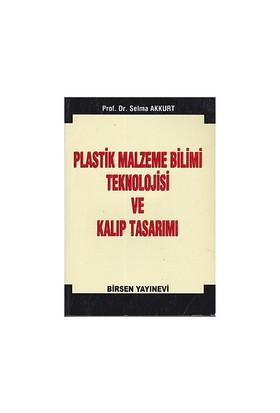 Plastik Malzeme Bilimi Teknolojisi Ve Kalıp Tasarımı - Selma Akkurt