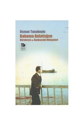 Babama Anlattığım Bürokrasi Ve Bankacılık Hikayeleri-Osman Tunaboylu