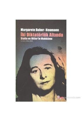 İki Diktatörlük Altında Stalin Ve Hitler'İn Mahkumu-Margerete Buber-Neumann