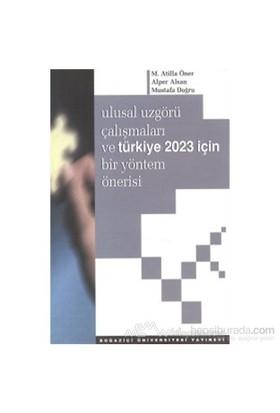 Ulusal Uzgörü Çalışmaları Ve Türkiye 2023 İçin Bir Yöntem Önerisi-Mustafa Doğru