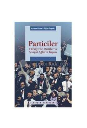 Particiler - Türkiye'de Partiler Ve Sosyal Ağların İnşası - Oğuz Topak