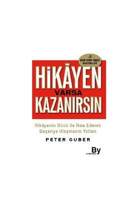 Hikayen Varsa Kazanırsın - (Hikayenin Gücü İle İkna Ederek Başarıya Ulaşmanın Yolları)-Peter Guber