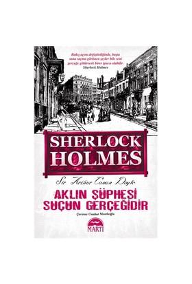 Sherlock Holmes : Aklın Şüphesi Suçun Gerçeğidir - Sir Arthur Conan Doyle
