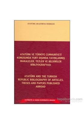 Atatürk Ve Türkiye Cumhuriyeti Konusunda Yurt Dışında Yayınlanmış Makaleler Tezler Ve Bildiriler Bib-Kolektif