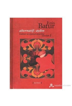Alternatif: Aydın Kültür Ve Siyaset Üzerine Yazılar 1-Enis Batur