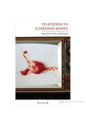 Televizyon Ve İçimizdeki Şiddet-Nilgün Tutal Cheviron