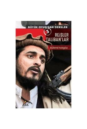 Büyük Oyundandan Dersler 3: Reisler Talibanlar-Bülend Tokgöz
