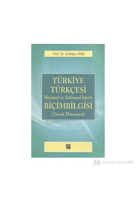 Türkiye Türkçesi Biçimsel Ve Anlamsal İşlevli Biçim Bilgisi - Erdoğan Boz