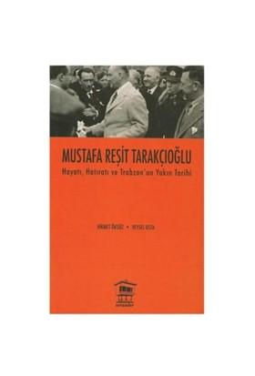 Mustafa Reşit Tarakçıoğlu - Hayatı, Hatıratı ve Trabzon'un Yakın Tarihi