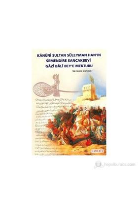 Kanuni Sultan Süleyman Han'In Semendire Sancakbeyi Gazi Bali Bey'E Mektubu-Kolektif