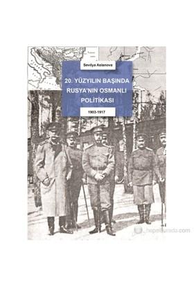 20.Yüzyıl Başında Rusya'Nın Osmanlı Politikası-Sevilya Aslanova