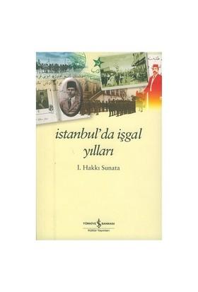 İstanbul'da İşgal Yılları - İ. Hakkı Sunata
