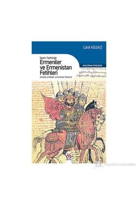 İslam Tarihinde Ermeniler Ve Ermenistan Fetihleri - (Hulefa-Yı Raşidin Ve Emeviler Dönemi)-Cahit Külekçi