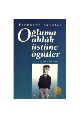Oğluma Ahlak Üstüne Öğütler - Fernando Savater