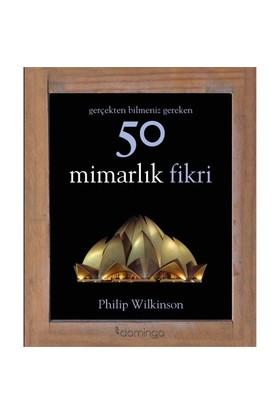 Gerçekten Bilmeniz Gereken 50 Mimarlık Fikri - Philip Wilkinson