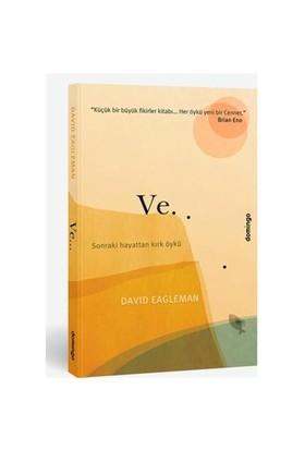 Ve… Sonraki Hayattan Kırk Öykü - David Eagleman