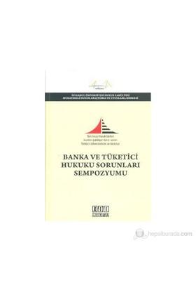 Banka Ve Tüketici Hukuku Sorunları Sempozyumu-Kolektif