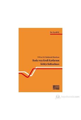 Tck'Nın 245. Maddesinde Düzenlenen Banka Veya Kredi Kartlarının Kötüye Kullanılması-Ziya Koç