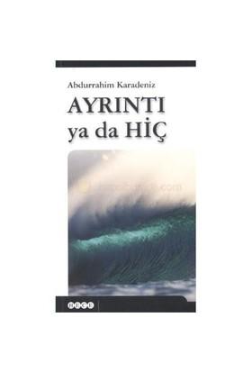 Ayrıntı Ya Da Hiç-Abdurrahim Karadeniz