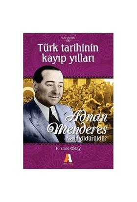 Türk Tarihinin Kayıp Yılları - (Adnan Menderes Nasıl Öldürüldü?)-H. Emre Oktay