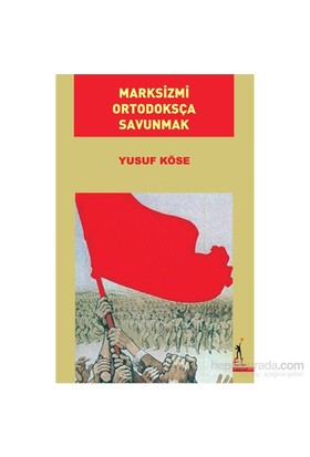 Marksizmi Ortodoksça Savunmak-Yusuf Köse