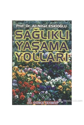 Sağlıklı Yaşama Yolları-Ali Nihat Eskioğlu