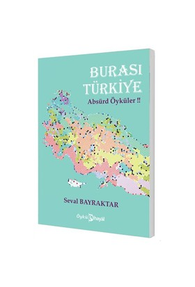 Burası Türkiye (Absürd Öyküler !!)-Seval Bayraktar