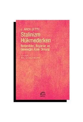Stalinizm Hükmederken (Bolşevikler, Boyarlar Ve Geleneğin Ayak Direyişi)-J. Arch Getty
