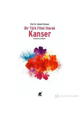 Bir Türk Filmi Olarak Kanser-Ahmet Erözenci
