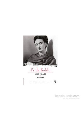 Frida Kahlo - Aşk ve Acı - Rauda Jamis