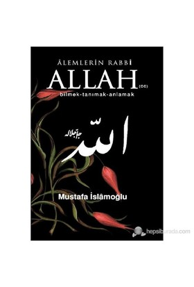 Alemlerin Rabbi Allah (cc) (Bilmek, Tanımak, Anlamak)