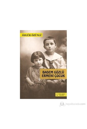 Badem Gözlü Ermeni Çocuk-Özgür Özünlü
