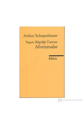 Yaşam Bilgeliği Üzerine Aforizmalar-Arthur Schopenhauer