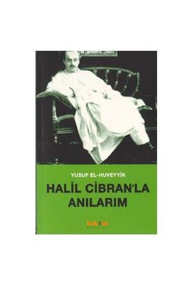HALİL CİBRAN'LA ANILARIM