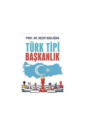 Türk Tipi Başkanlık-Recep Bozlağan