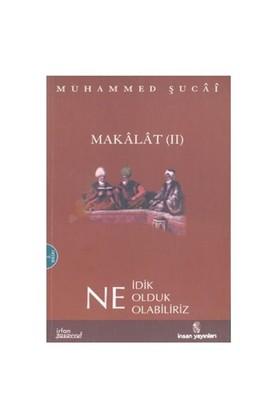 Makalat -2- Ne İdik, Ne Olduk, Ne Olabiliriz-Muhammed Şucai